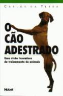 CAO ADESTRADO, O - UMA VISAO INOVADORA DE TREINAME