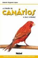 CRIACAO DE CANARIOS E SEUS CUIDADOS, A