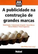 PUBLICIDADE NA CONSTRUCAO DE GRANDES MARCAS, A