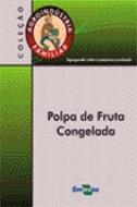 AGROINDUSTRIA FAMILIAR - POLPA DE FRUTA CONGELADA