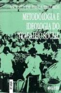 METODOLOGIA E IDEOLOGIA DO TRABALHO SOCIAL