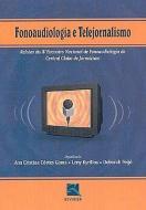 FONOAUDIOLOGIA E TELEJORNALISMO - RELATOS DO IV EN