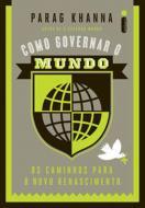 COMO GOVERNAR O MUNDO - OS CAMINHOS PARA O NOVO RE
