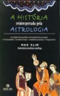 HISTORIA REINTERPRETADA PELA ASTROLOGIA, A