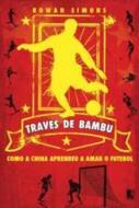 TRAVES DE BAMBU - COMO A CHINA APRENDEU A AMAR O F