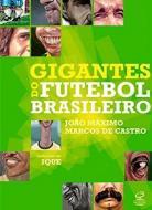 GIGANTES DO FUTEBOL BRASILEIRO