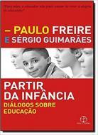 PARTIR DA INFANCIA - DIALOGOS SOBRE EDUCACAO