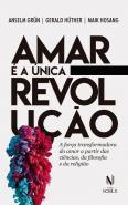 AMAR E A UNICA REVOLUCAO - A FORCA TRANSFORMADORA