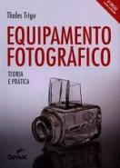 EQUIPAMENTO FOTOGRAFICO TEORIA E PRATICA