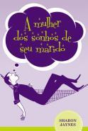 MULHER DOS SONHOS DE SEU MARIDO, A