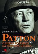 PATTON - O HEROI POLEMICO DA SEGUNDA GUERRA