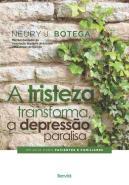 TRISTEZA TRANSFORMA, A DEPRESSAO PARALISA, A