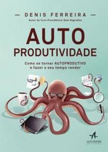 AUTOPRODUTIVIDADE - COMO SE TORNAR AUTOPRODUTIVO E