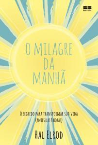 MILAGRE DA MANHA, O - O SEGREDO PARA TRANSFORMAR S
